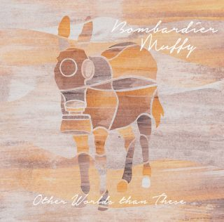 Bombardier Muffy – Other Worlds Than These