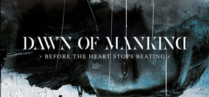 Dawn of Mankind: Recht uit het hart, nu het nog klopt