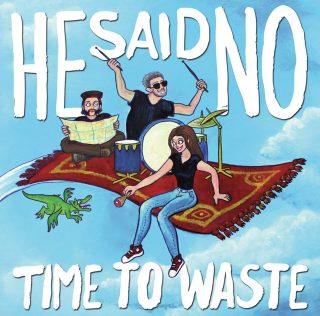 He Said No – Time To Waste